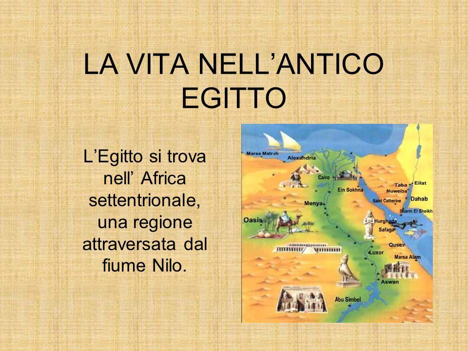 LA VITA NELLANTICO EGITTO LEgitto si trova nell Africa settentrionale, una regione attraversata dal fiume Nilo.