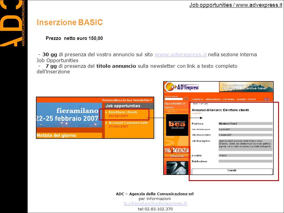 ADC – Agenzia della Comunicazione srl per informazioni b.chiejdan@advexpress.it tel:02.83.102.370 Job opportunities / www.advexpress.it Inserzione BAS