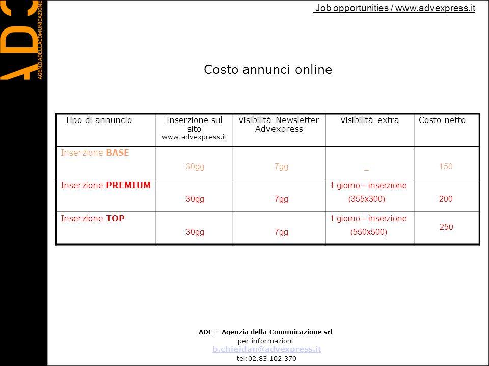 Job opportunities / www.advexpress.it Costo annunci online ADC – Agenzia della Comunicazione srl per informazioni b.chiejdan@advexpress.it tel:02.83.1