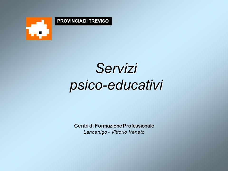 Servizi psico-educativi Centri di Formazione Professionale Lancenigo - Vittorio Veneto PROVINCIA DI TREVISO