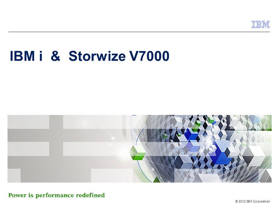 © 2012 IBM Corporation IBM i & Storwize V7000