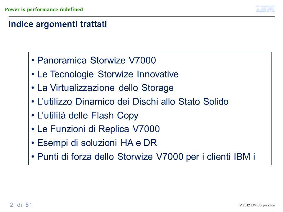 © 2012 IBM Corporation 2 di 51 Indice argomenti trattati Panoramica Storwize V7000 Le Tecnologie Storwize Innovative La Virtualizzazione dello Storage