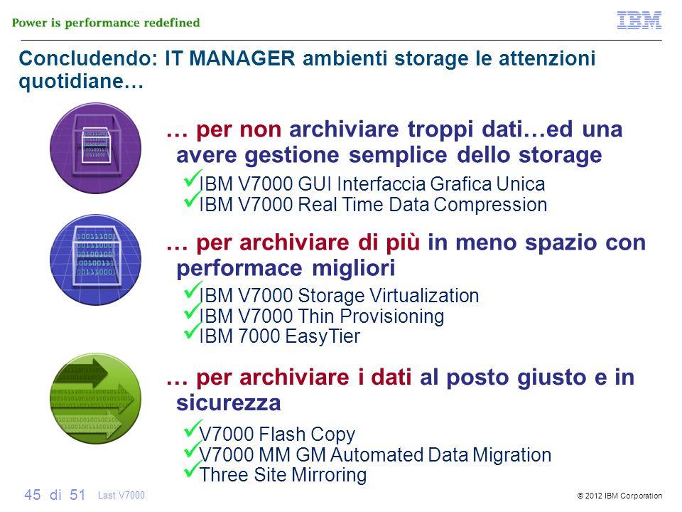 © 2012 IBM Corporation 45 di 51 IBM V7000 Storage Virtualization IBM V7000 Thin Provisioning IBM 7000 EasyTier IBM V7000 GUI Interfaccia Grafica Unica