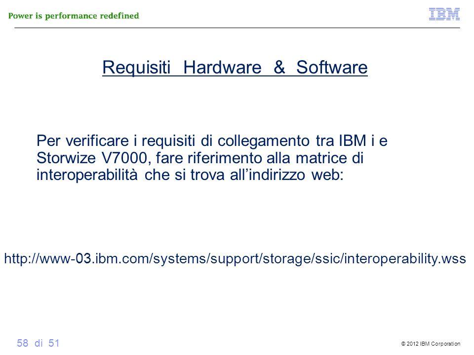 © 2012 IBM Corporation 58 di 51 Requisiti Hardware & Software Per verificare i requisiti di collegamento tra IBM i e Storwize V7000, fare riferimento