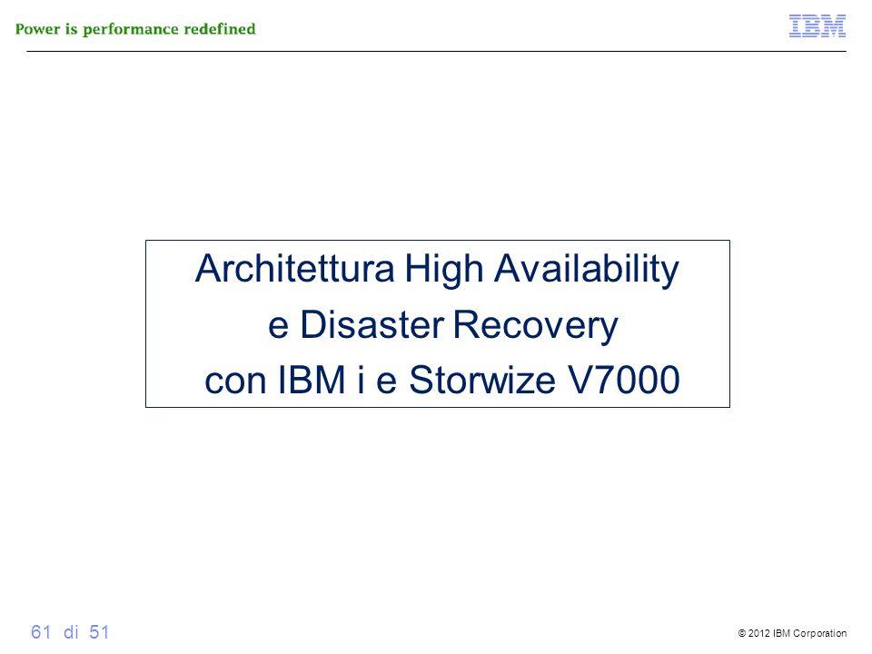 © 2012 IBM Corporation 61 di 51 Architettura High Availability e Disaster Recovery con IBM i e Storwize V7000