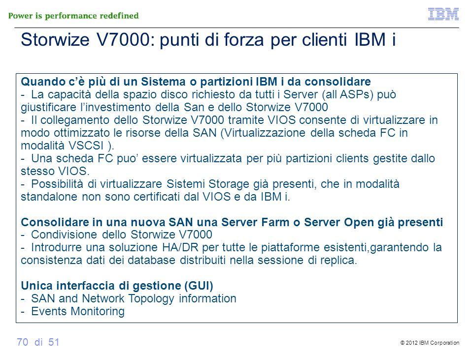© 2012 IBM Corporation 70 di 51 Quando cè più di un Sistema o partizioni IBM i da consolidare - La capacità della spazio disco richiesto da tutti i Se