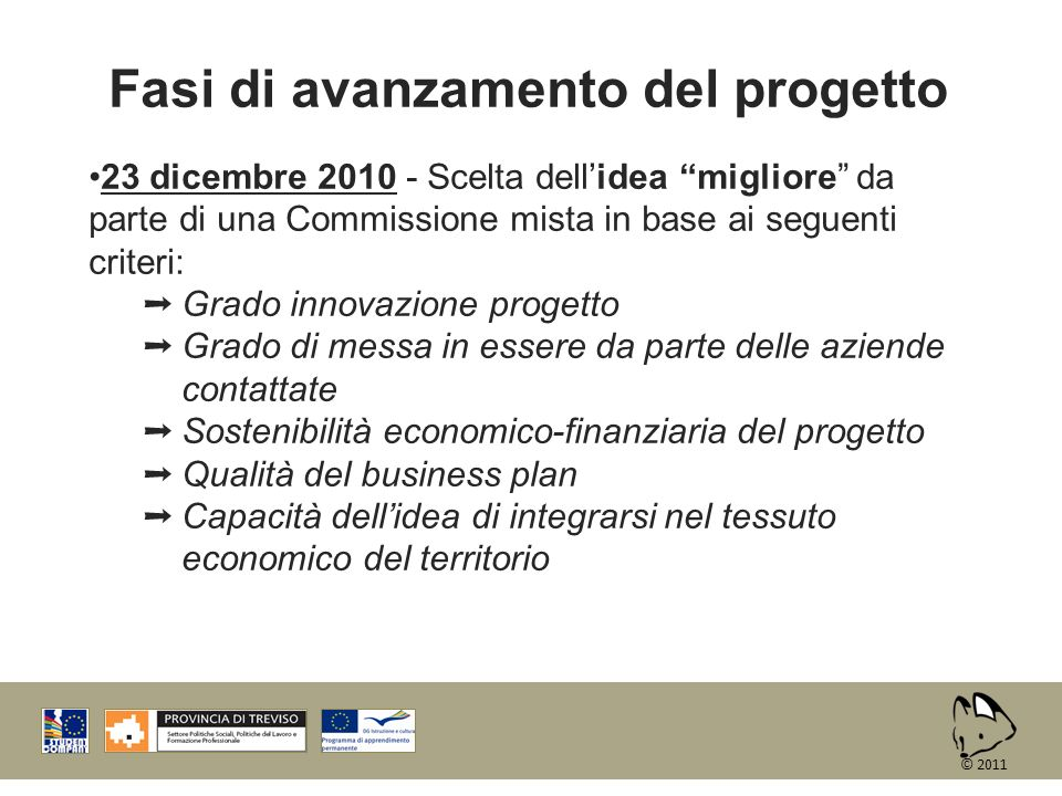 Fasi di avanzamento del progetto 23 dicembre 2010 - Scelta dellidea migliore da parte di una Commissione mista in base ai seguenti criteri: Grado inno