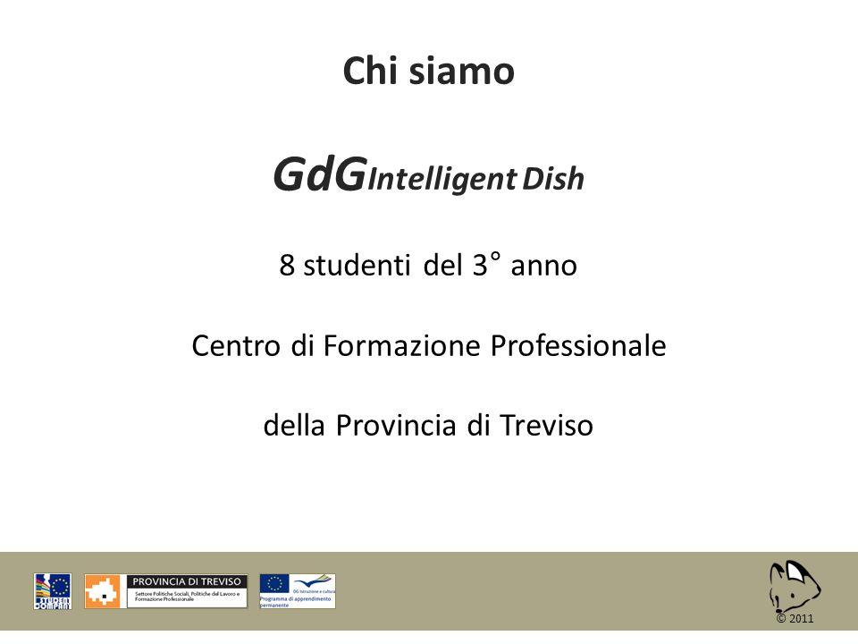Chi siamo GdG Intelligent Dish 8 studenti del 3° anno Centro di Formazione Professionale della Provincia di Treviso © 2011