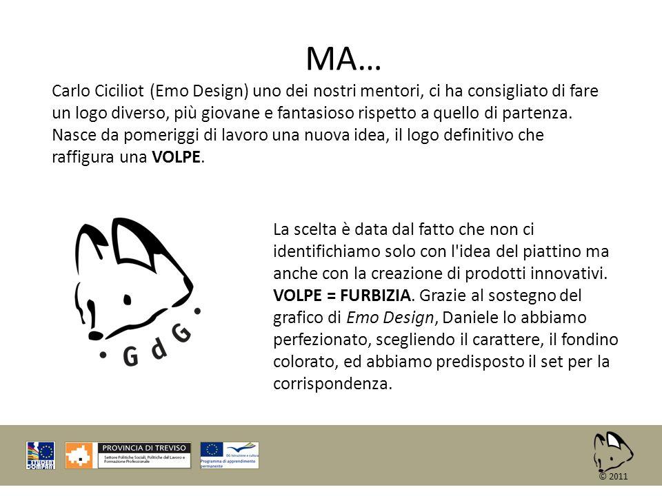 © 2011 MA… Carlo Ciciliot (Emo Design) uno dei nostri mentori, ci ha consigliato di fare un logo diverso, più giovane e fantasioso rispetto a quello d