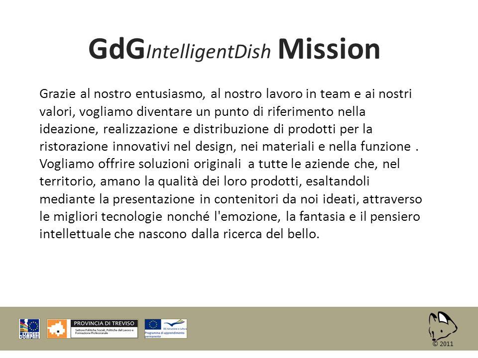 GdG IntelligentDish Mission Grazie al nostro entusiasmo, al nostro lavoro in team e ai nostri valori, vogliamo diventare un punto di riferimento nella