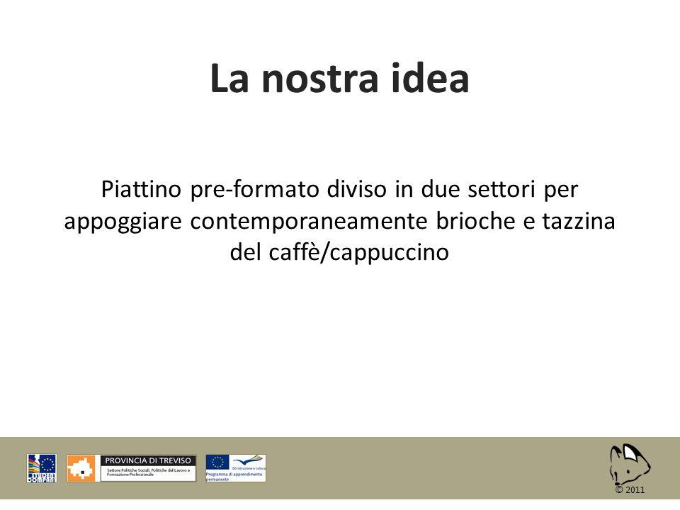 La nostra idea Piattino pre-formato diviso in due settori per appoggiare contemporaneamente brioche e tazzina del caffè/cappuccino © 2011