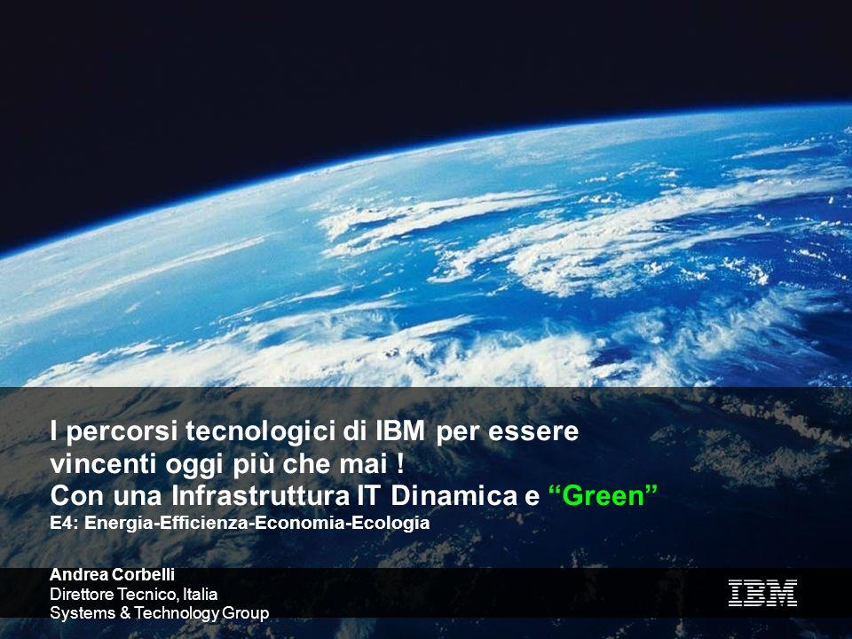 1 I percorsi tecnologici di IBM per essere vincenti oggi più che mai ! Con una Infrastruttura IT Dinamica e Green E4: Energia-Efficienza-Economia-Ecol