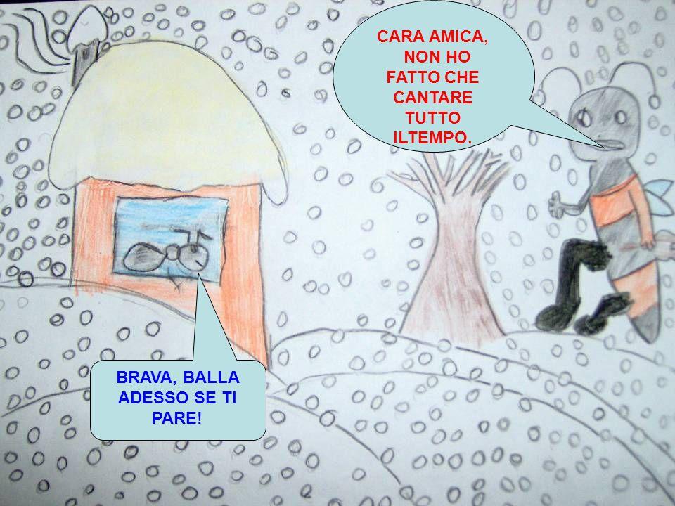 CARA AMICA, NON HO FATTO CHE CANTARE TUTTO ILTEMPO. BRAVA, BALLA ADESSO SE TI PARE!