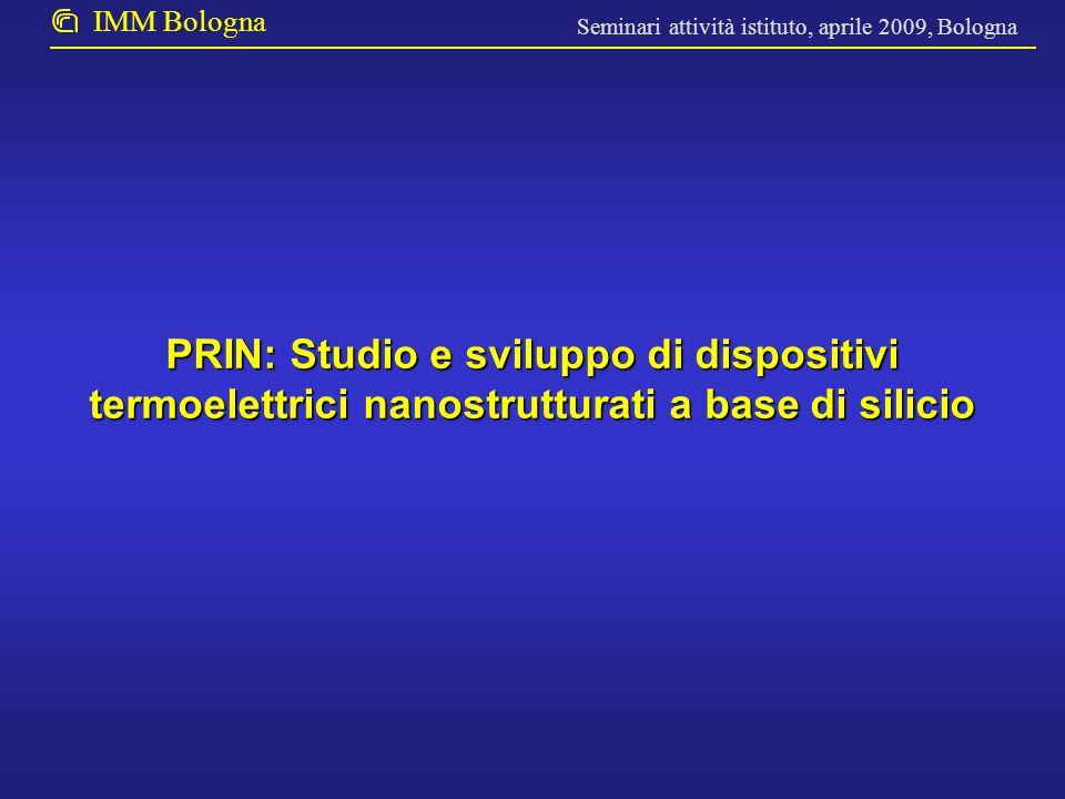 Seminari attività istituto, aprile 2009, Bologna IMM Bologna PRIN: Studio e sviluppo di dispositivi termoelettrici nanostrutturati a base di silicio