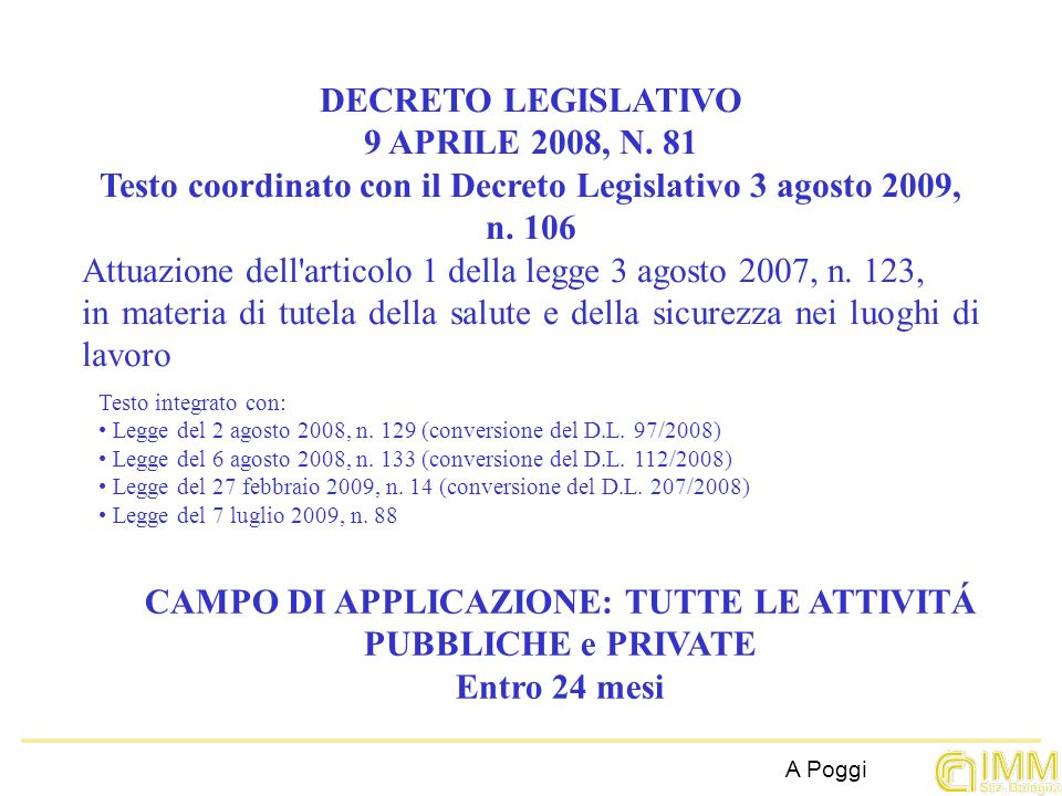 A Poggi DECRETO LEGISLATIVO 9 APRILE 2008, N. 81 Testo coordinato con il Decreto Legislativo 3 agosto 2009, n. 106 Attuazione dell'articolo 1 della le