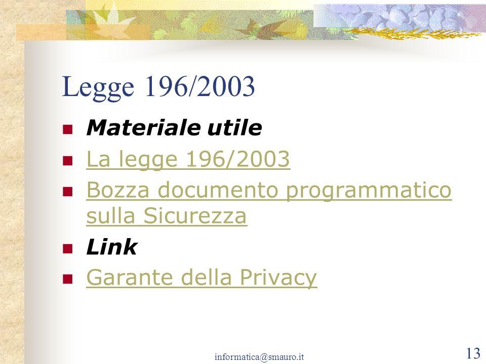informatica@smauro.it 13 Legge 196/2003 Materiale utile La legge 196/2003 Bozza documento programmatico sulla Sicurezza Bozza documento programmatico