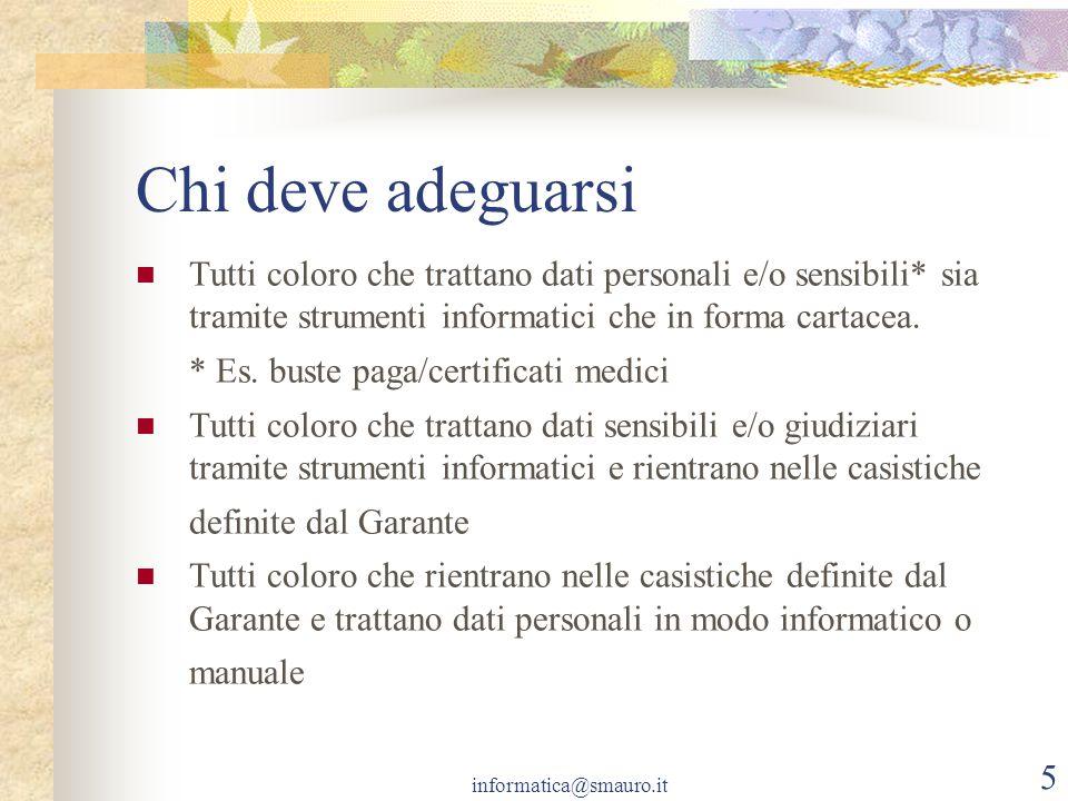 informatica@smauro.it 5 Chi deve adeguarsi Tutti coloro che trattano dati personali e/o sensibili* sia tramite strumenti informatici che in forma cart
