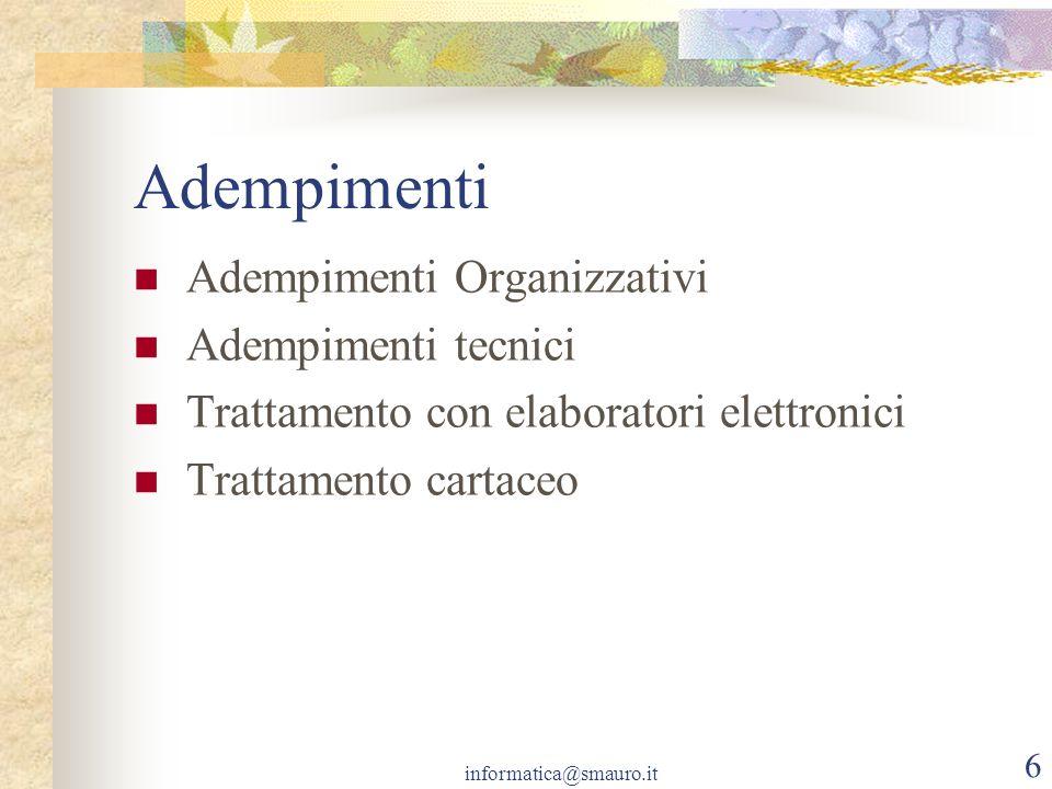 informatica@smauro.it 6 Adempimenti Adempimenti Organizzativi Adempimenti tecnici Trattamento con elaboratori elettronici Trattamento cartaceo