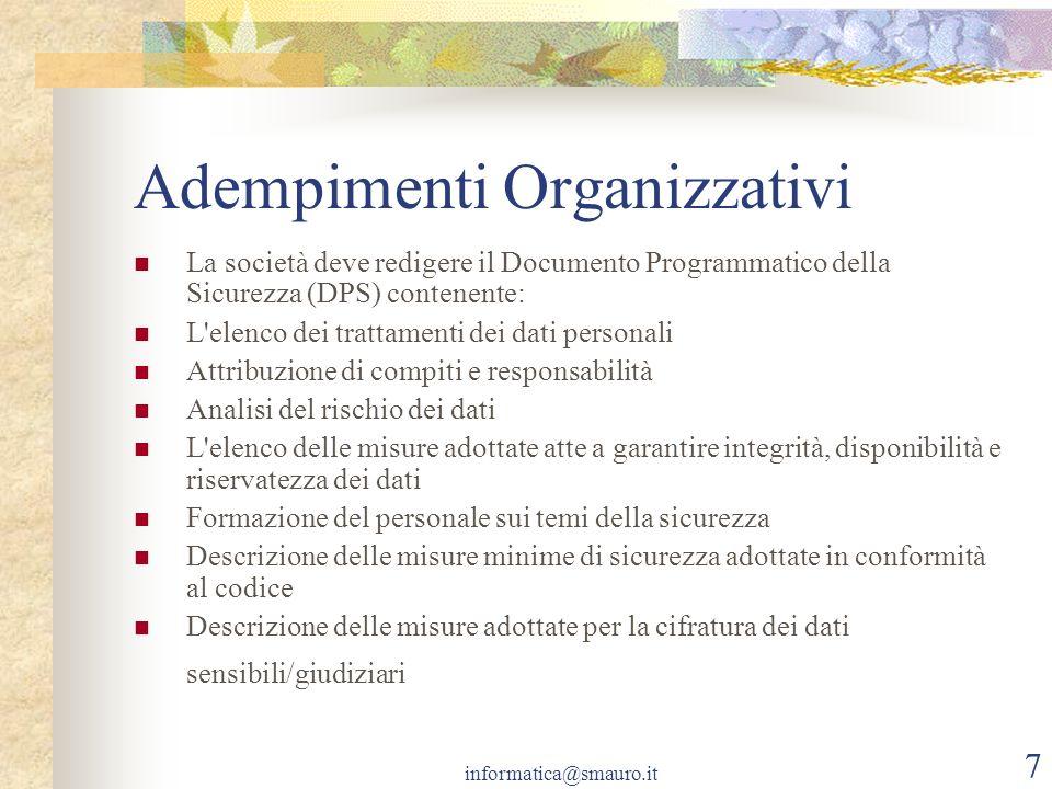 informatica@smauro.it 7 Adempimenti Organizzativi La società deve redigere il Documento Programmatico della Sicurezza (DPS) contenente: L'elenco dei t