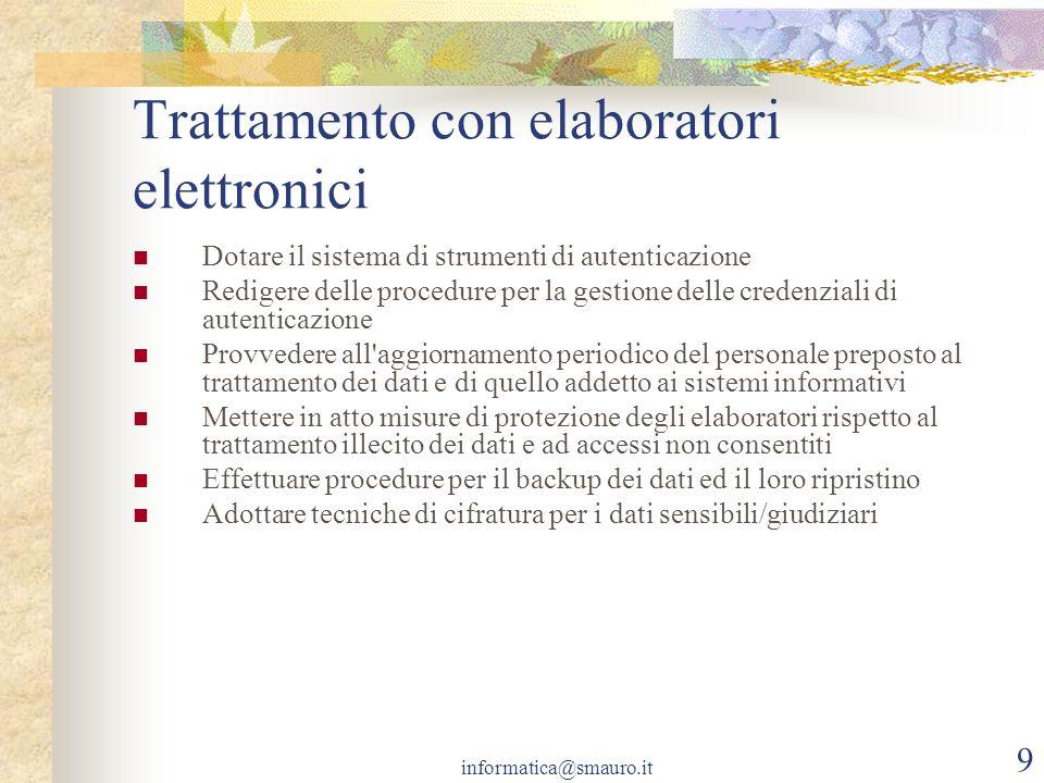 informatica@smauro.it 9 Trattamento con elaboratori elettronici Dotare il sistema di strumenti di autenticazione Redigere delle procedure per la gesti