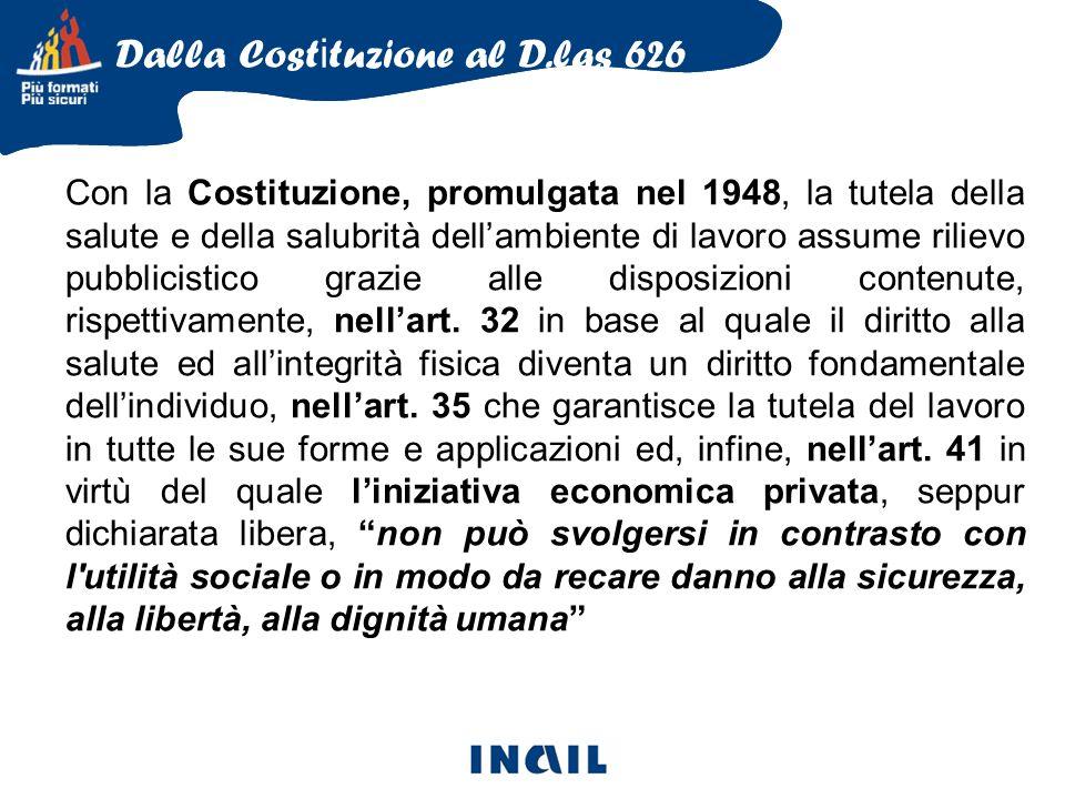 Con la Costituzione, promulgata nel 1948, la tutela della salute e della salubrità dellambiente di lavoro assume rilievo pubblicistico grazie alle disposizioni contenute, rispettivamente, nellart.