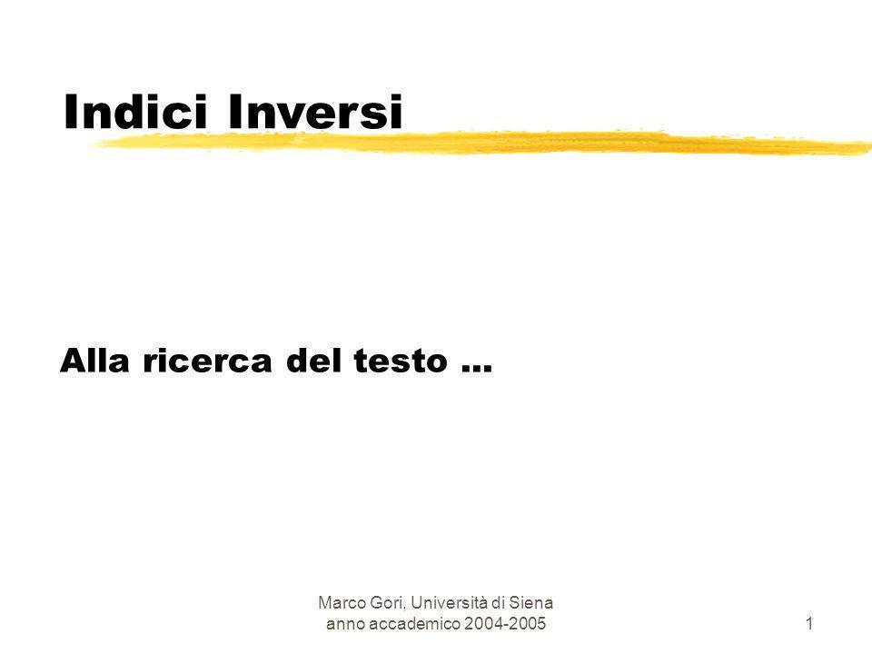 Marco Gori, Università di Siena anno accademico 2004-20051 Alla ricerca del testo... Indici Inversi