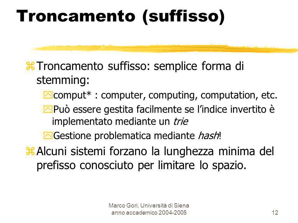Marco Gori, Università di Siena anno accademico 2004-200512 zTroncamento suffisso: semplice forma di stemming: ycomput* : computer, computing, computa