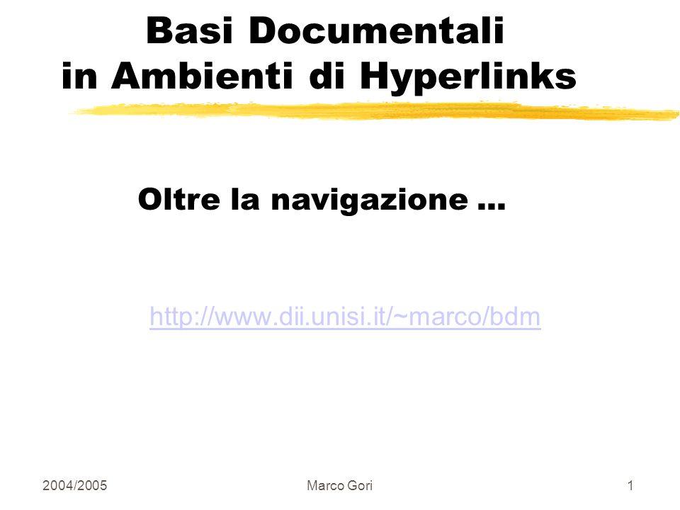 2004/2005Marco Gori21 Analisi Query-dependent Per ogni query, invece di una lista ordinata di pagine che soddisfano la query, trova due insiemi di pagine: Pagine Hub: buona lista di links su un argomento.