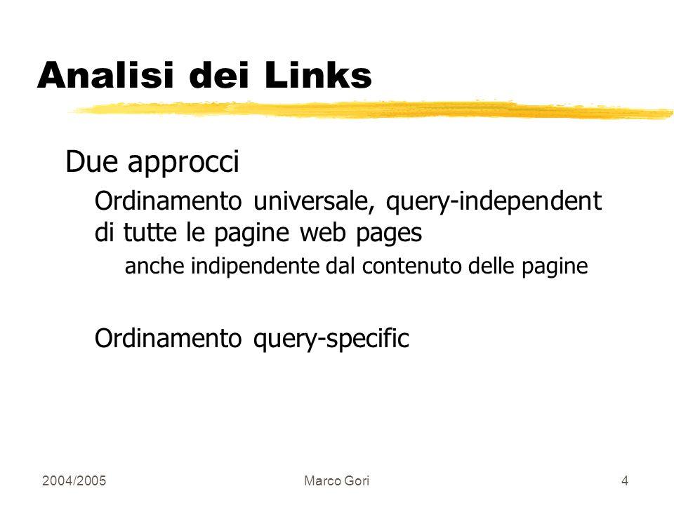 2004/2005Marco Gori4 Analisi dei Links Due approcci Ordinamento universale, query-independent di tutte le pagine web pages anche indipendente dal contenuto delle pagine Ordinamento query-specific