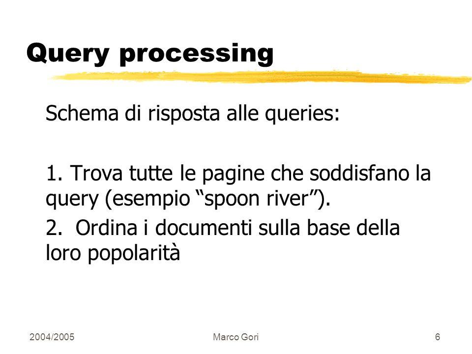 2004/2005Marco Gori6 Query processing Schema di risposta alle queries: 1.