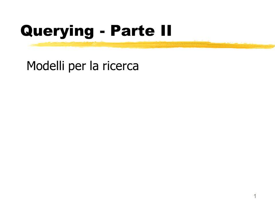 1 Querying - Parte II Modelli per la ricerca