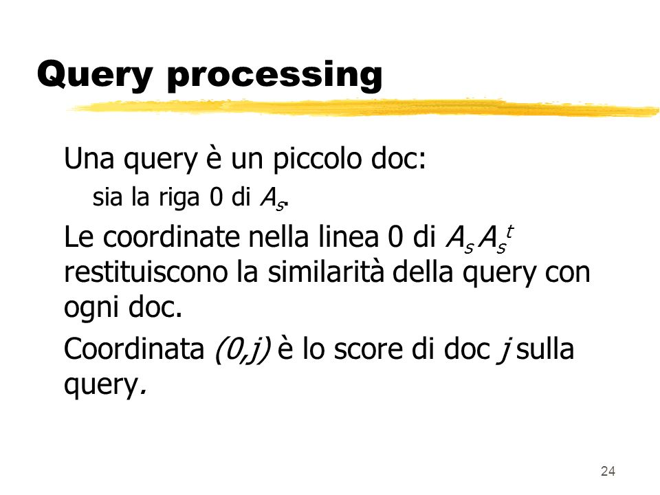 24 Query processing Una query è un piccolo doc: sia la riga 0 di A s.