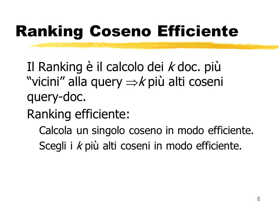 6 Ranking Coseno Efficiente Il Ranking è il calcolo dei k doc.