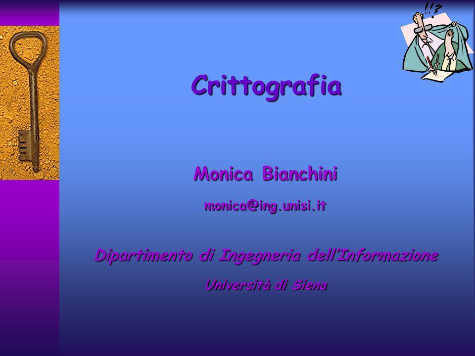 Crittografia Monica Bianchini monica@ing.unisi.it Dipartimento di Ingegneria dellInformazione Università di Siena