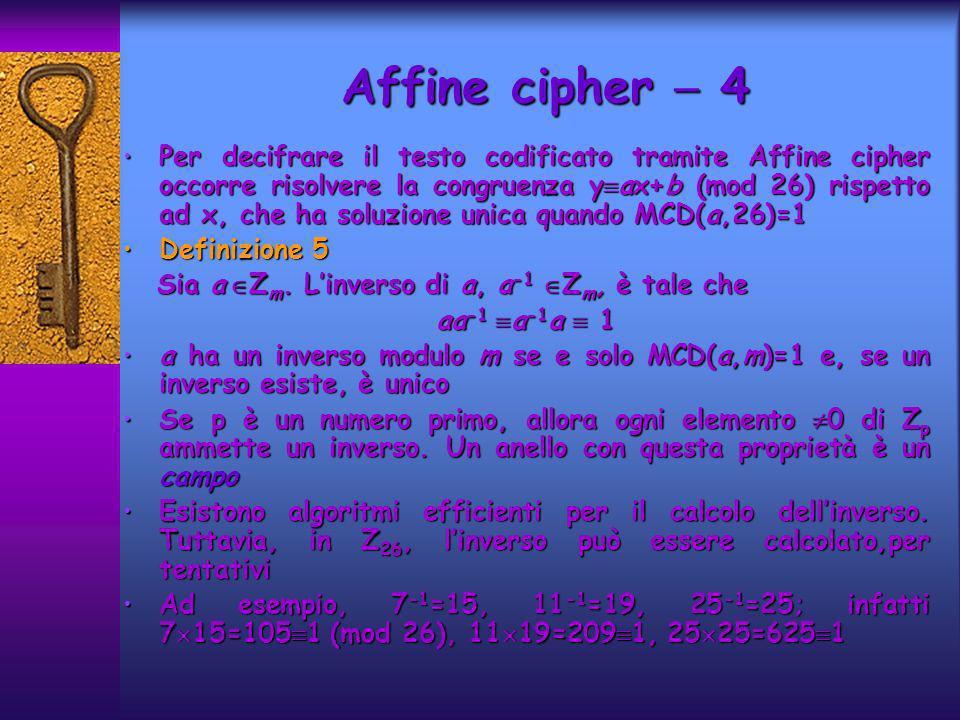 Per decifrare il testo codificato tramite Affine cipher occorre risolvere la congruenza y ax+b (mod 26) rispetto ad x, che ha soluzione unica quando M