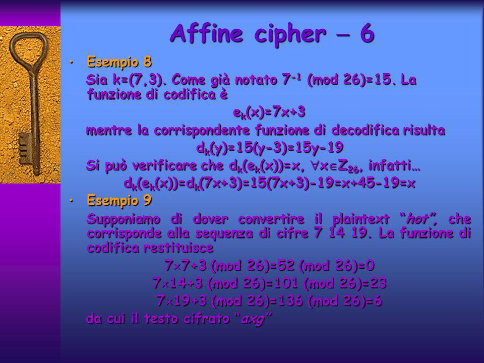 Esempio 8 Esempio 8 Sia k=(7,3).Come già notato 7 -1 (mod 26)=15.