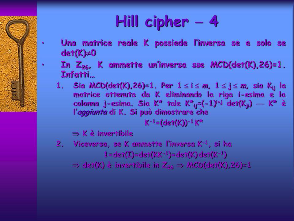 Una matrice reale K possiede linversa se e solo se det(K) 0 Una matrice reale K possiede linversa se e solo se det(K) 0 In Z 26, K ammette uninversa sse MCD(det(K),26)=1.