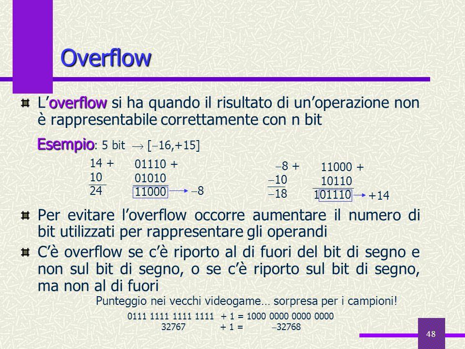 48 Overflow overflow Loverflow si ha quando il risultato di unoperazione non è rappresentabile correttamente con n bit Per evitare loverflow occorre a