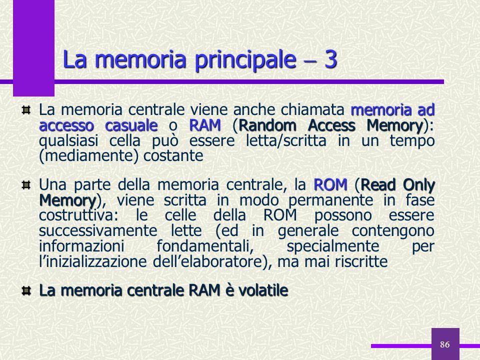 86 La memoria principale 3 memoria ad accesso casualeRAMRandom Access Memory La memoria centrale viene anche chiamata memoria ad accesso casuale o RAM