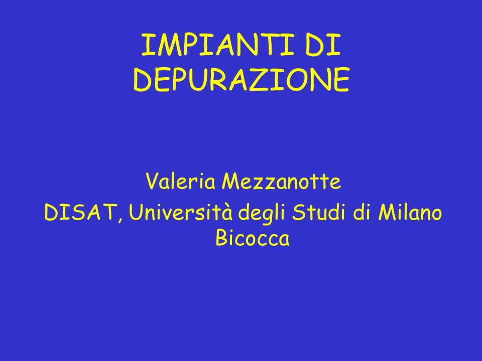 IMPIANTI DI DEPURAZIONE Valeria Mezzanotte DISAT, Università degli Studi di Milano Bicocca