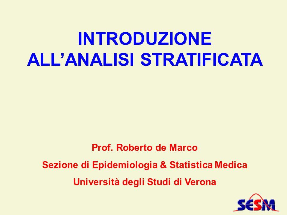 INTRODUZIONE ALLANALISI STRATIFICATA Prof. Roberto de Marco Sezione di Epidemiologia & Statistica Medica Università degli Studi di Verona