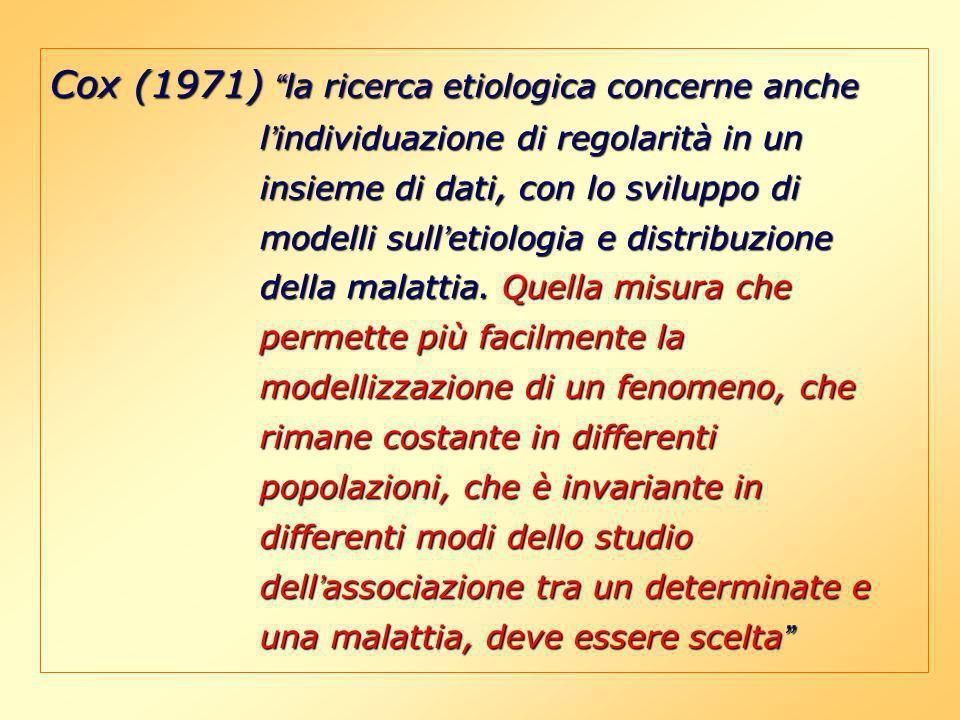 Cox (1971) la ricerca etiologica concerne anche l individuazione di regolarità in un insieme di dati, con lo sviluppo di modelli sull etiologia e dist