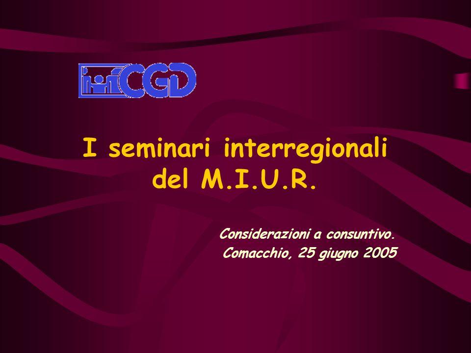 I seminari interregionali del M.I.U.R. Considerazioni a consuntivo. Comacchio, 25 giugno 2005