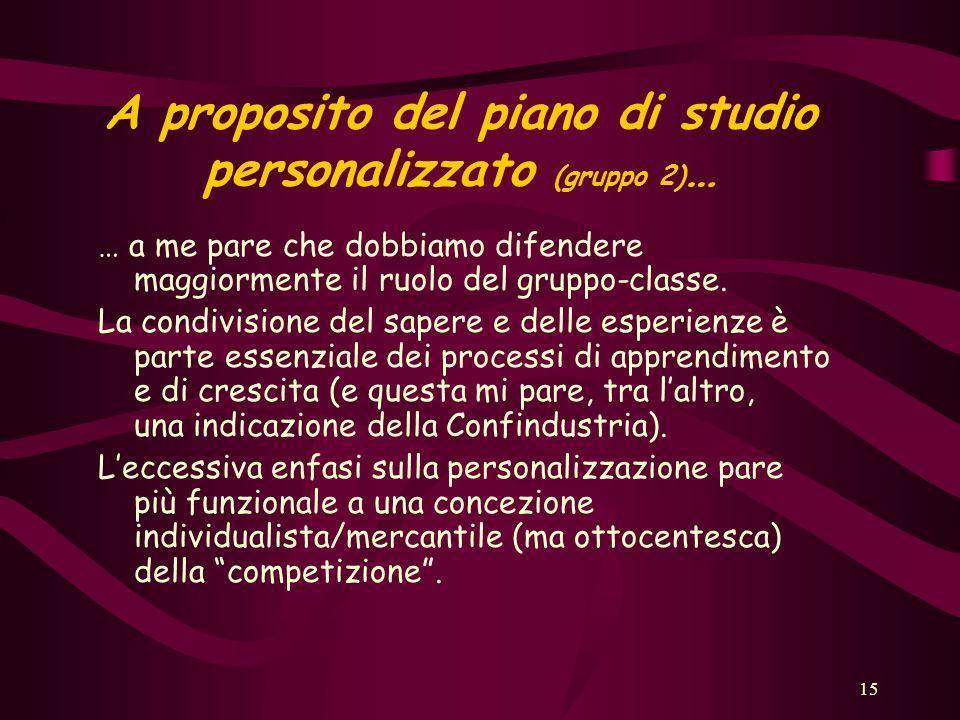 15 A proposito del piano di studio personalizzato (gruppo 2) … … a me pare che dobbiamo difendere maggiormente il ruolo del gruppo-classe.