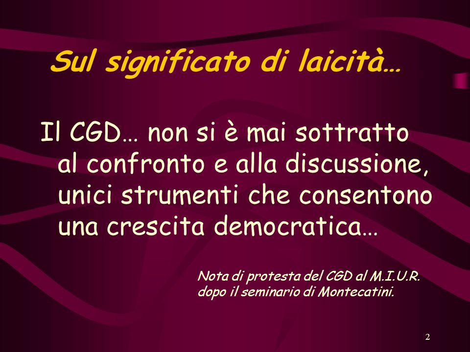 2 Sul significato di laicità… Il CGD… non si è mai sottratto al confronto e alla discussione, unici strumenti che consentono una crescita democratica… Nota di protesta del CGD al M.I.U.R.