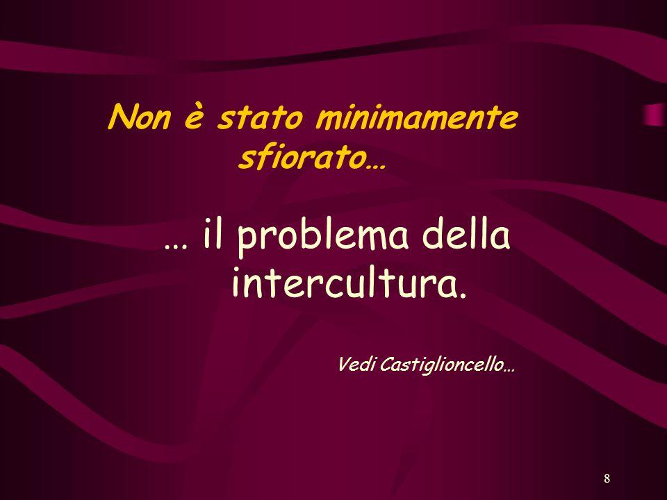 8 Non è stato minimamente sfiorato… … il problema della intercultura. Vedi Castiglioncello…