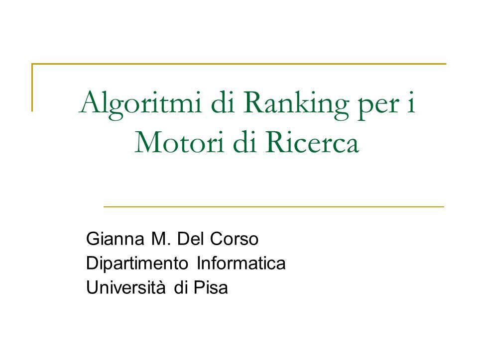 Algoritmi di Ranking per i Motori di Ricerca Gianna M. Del Corso Dipartimento Informatica Università di Pisa