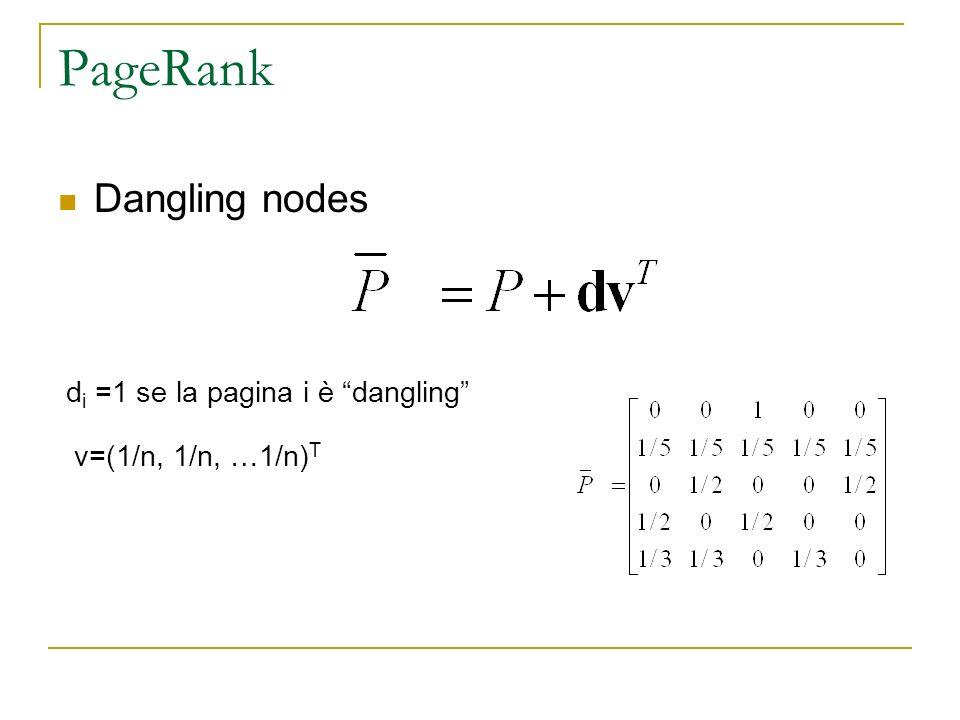 PageRank Dangling nodes d i =1 se la pagina i è dangling v=(1/n, 1/n, …1/n) T