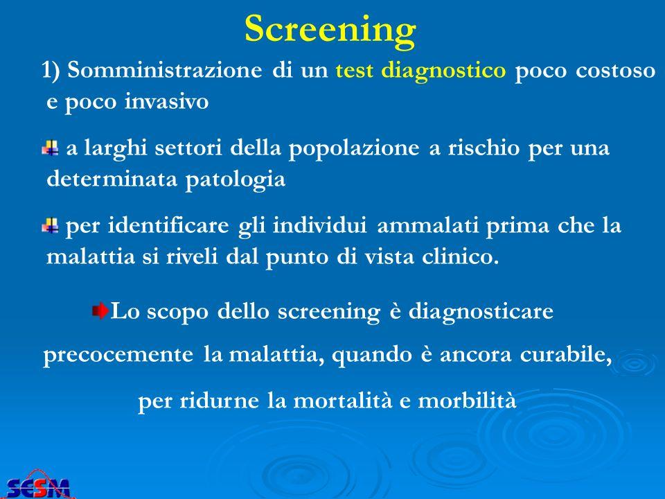 1) Somministrazione di un test diagnostico poco costoso e poco invasivo a larghi settori della popolazione a rischio per una determinata patologia per