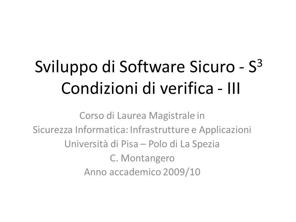 Sviluppo di Software Sicuro - S 3 Condizioni di verifica - III Corso di Laurea Magistrale in Sicurezza Informatica: Infrastrutture e Applicazioni Università di Pisa – Polo di La Spezia C.